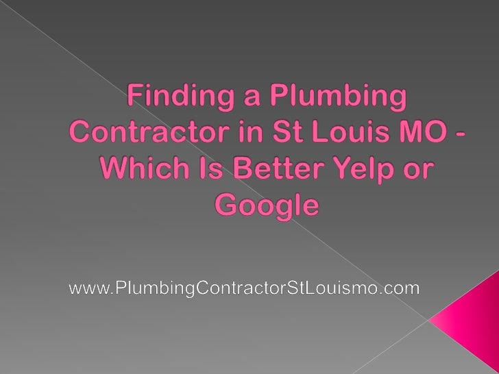 Finding a Plumbing Contractor in St Louis MO - Which is Better Yelp or Google?