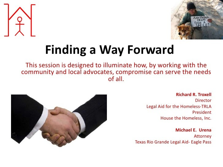 Finding a Way Forward This session is designed to illuminate how, by working with thecommunity and local advocates, compro...