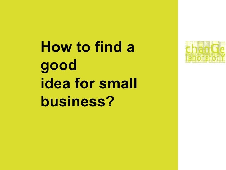 How to find good idea for a small business?