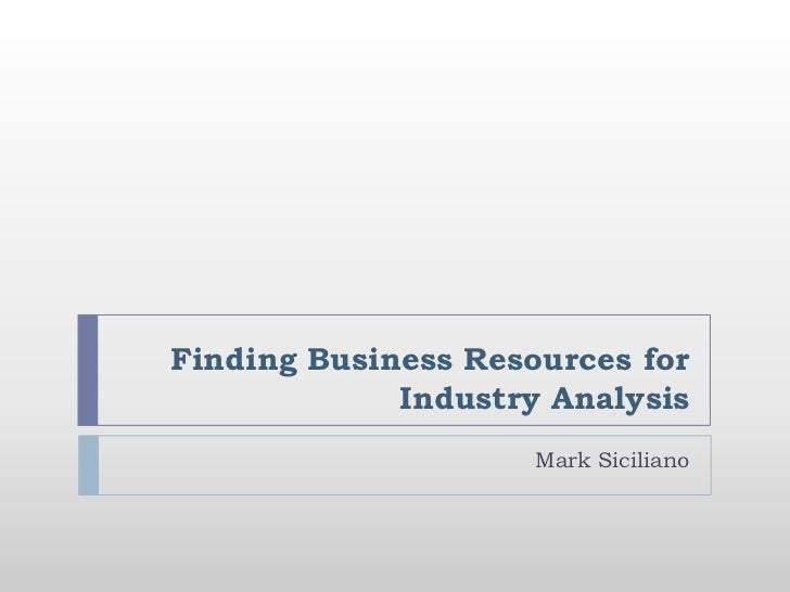 Mark Siciliano<br />Finding Business Resources for Industry Analysis<br />
