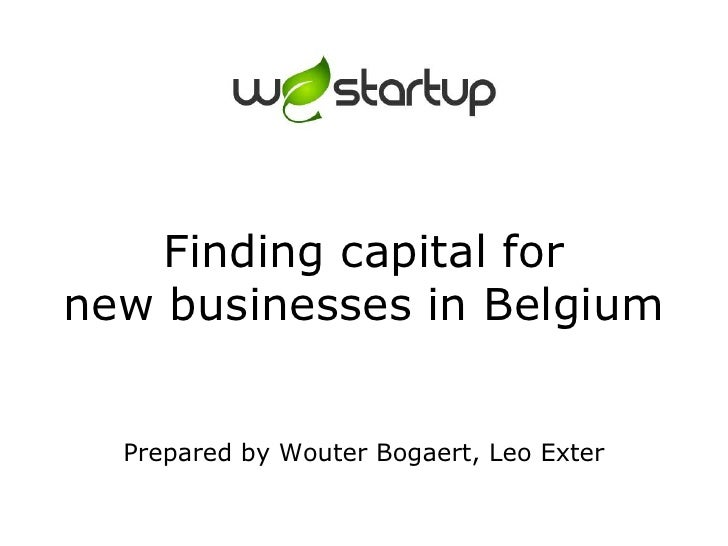 Finding capital fornew businesses in Belgium Prepared by Wouter Bogaert, Leo Exter<br />