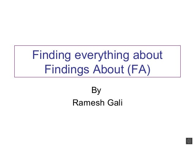 Finding everything about  Findings About (FA)          By       Ramesh Gali