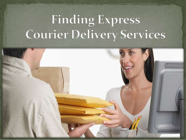 The kind of express courier service that you need to select depends  upon what sort of parcel you have. When you simply re...