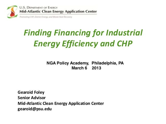 Finding Financing for Industrial Energy Efficiency and CHP Gearoid Foley Senior Advisor Mid-Atlantic Clean Energy Applicat...