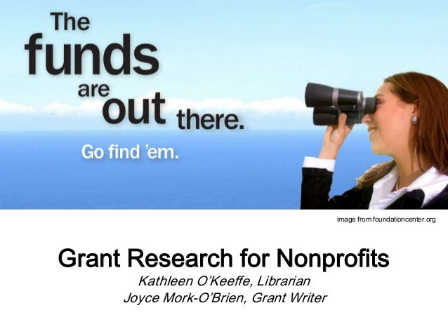 Grant Research for Nonprofits Kathleen O'Keeffe, Librarian Joyce Mork-O'Brien, Grant Writer image from foundationcenter.org