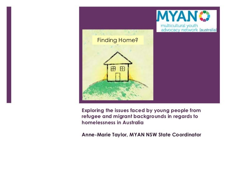 Finding Home?Exploring the issues faced by young people fromrefugee and migrant backgrounds in regards tohomelessness in A...