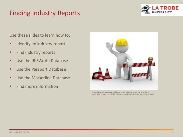 1La Trobe University Finding Industry Reports Use these slides to learn how to:  Identify an industry report  Find indus...