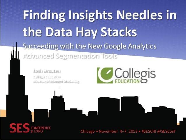 Finding Insights Needles in the Data Hay Stacks Succeeding with the New Google Analytics Advanced Segmentation Tools Josh ...