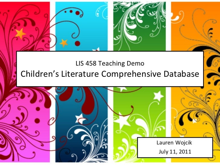 LIS 458 Teaching Demo Children's Literature Comprehensive Database Lauren Wojcik  July 11, 2011