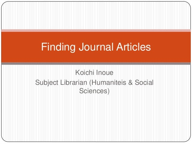 Koichi Inoue Subject Librarian (Humaniteis & Social Sciences) Finding Journal Articles