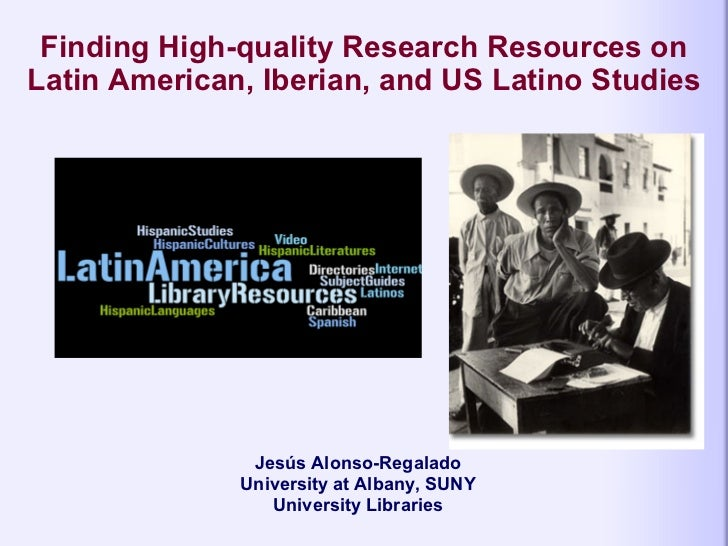 Finding High-quality Research Resources on Latin American, Iberian, and US Latino Studies   Jesús Alonso-Regalado Universi...