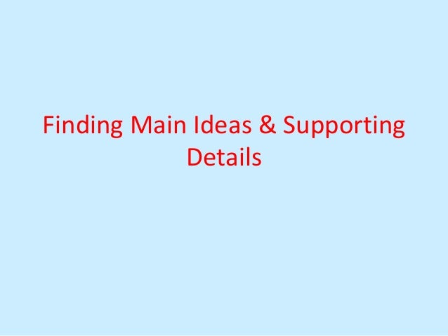 Finding Main Ideas & Supporting Details