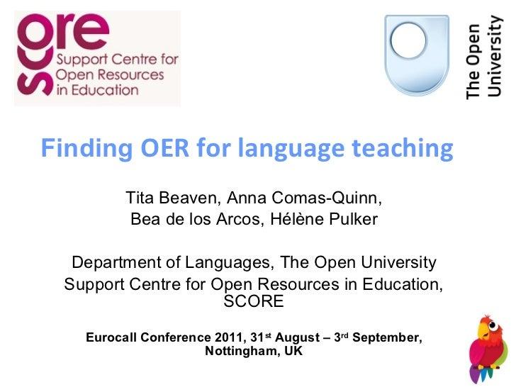 Finding  OER for language teaching Tita Beaven, Anna Comas-Quinn, Bea de los Arcos, H élè ne Pulker Department of Language...