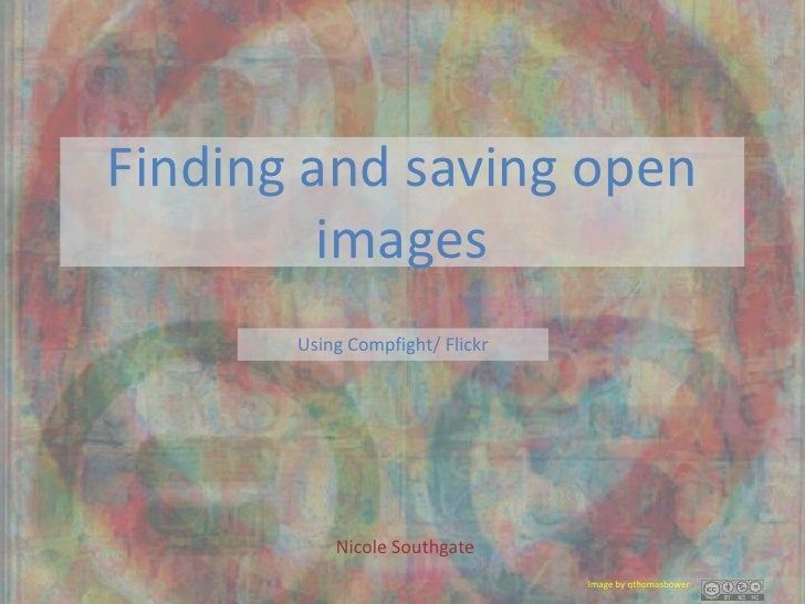 Finding and saving open         images       Using Compfight/ Flickr           Nicole Southgate                           ...