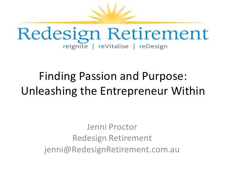 Finding Passion and Purpose:Unleashing the Entrepreneur Within             Jenni Proctor          Redesign Retirement    j...