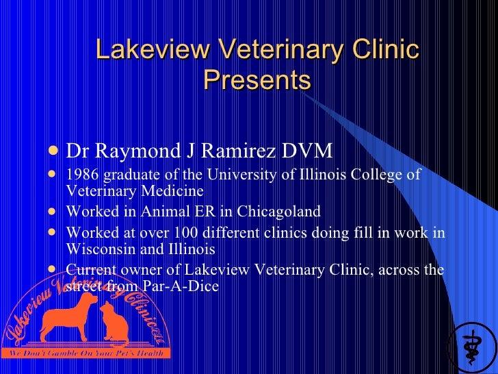 Lakeview Veterinary Clinic Presents <ul><li>Dr Raymond J Ramirez DVM </li></ul><ul><li>1986 graduate of the University of ...