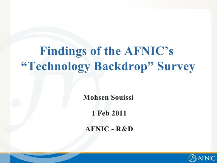 """Findings of the AFNIC's  """"Technology Backdrop"""" Survey Mohsen Souissi  1 Feb 2011 AFNIC - R&D"""