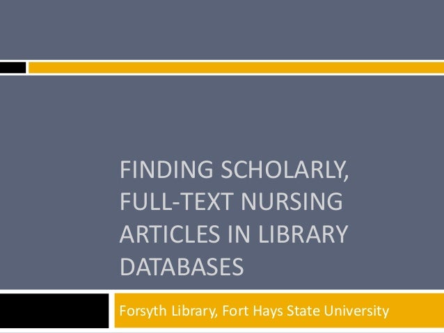 FINDING SCHOLARLY,  FULL-TEXT NURSING  ARTICLES IN LIBRARY  DATABASES  Forsyth Library, Fort Hays State University