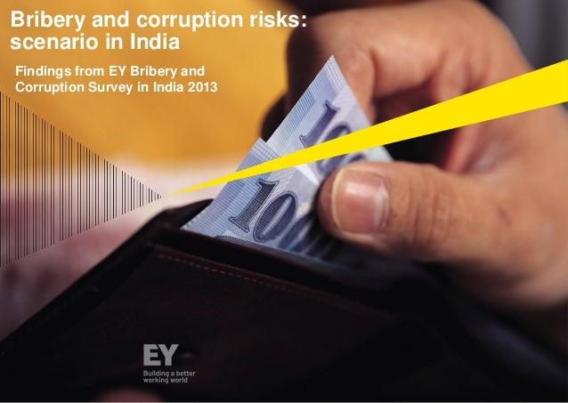 Bribery and corruption risks: scenario in India Findings from EY Bribery and Corruption Survey in India 2013