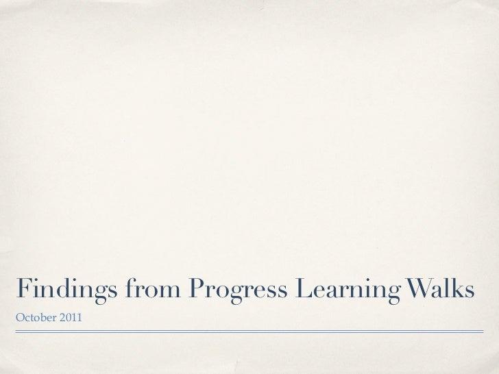 Findings from Progress Learning WalksOctober 2011