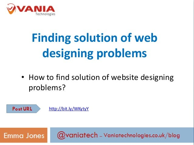 Finding solution of webdesigning problems• How to find solution of website designingproblems?http://bit.ly/WKytyY