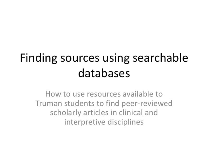 Finding sources using searchable databases<br />How to use resources available to Truman students to find peer-reviewed sc...