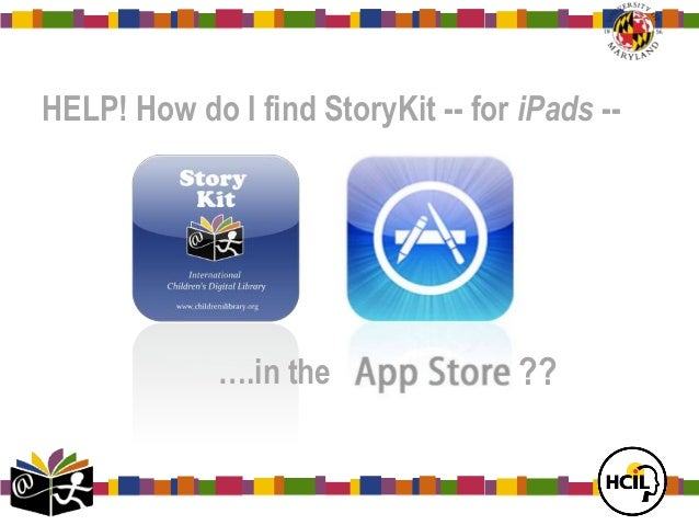 HELP! How do I find StoryKit -- for iPads --  ….in the  ??