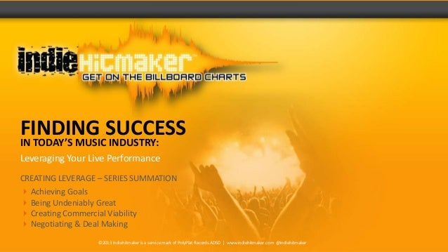 FINDING SUCCESSIN TODAY'S MUSIC INDUSTRY:Leveraging Your Live PerformanceCREATING LEVERAGE – SERIES SUMMATION Achieving G...