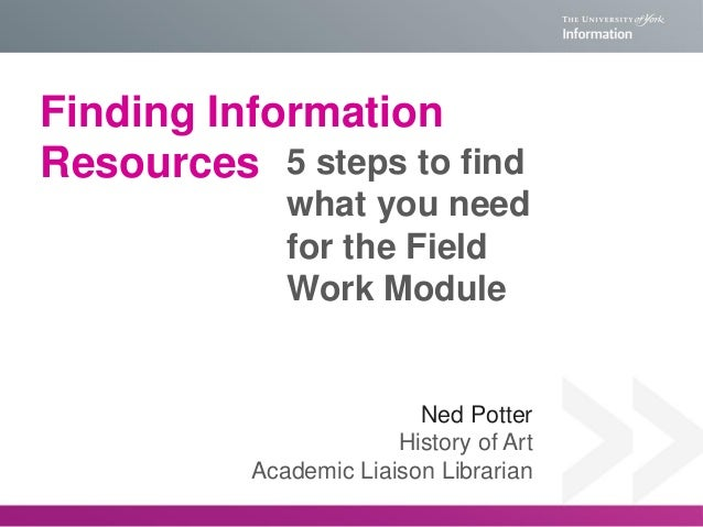 Finding Information Resources 5 steps to find what you need for the Field Work Module  Ned Potter History of Art Academic ...