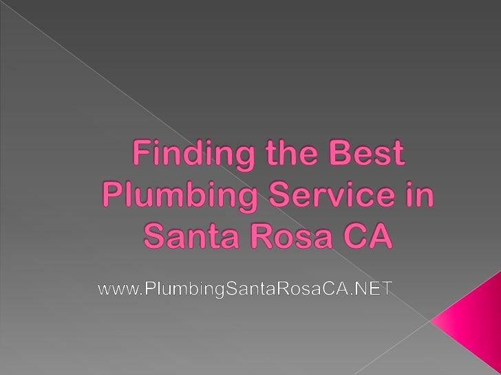 Finding the Best Plumbing Service in Santa Rosa CA<br />www.PlumbingSantaRosaCA.NET<br />