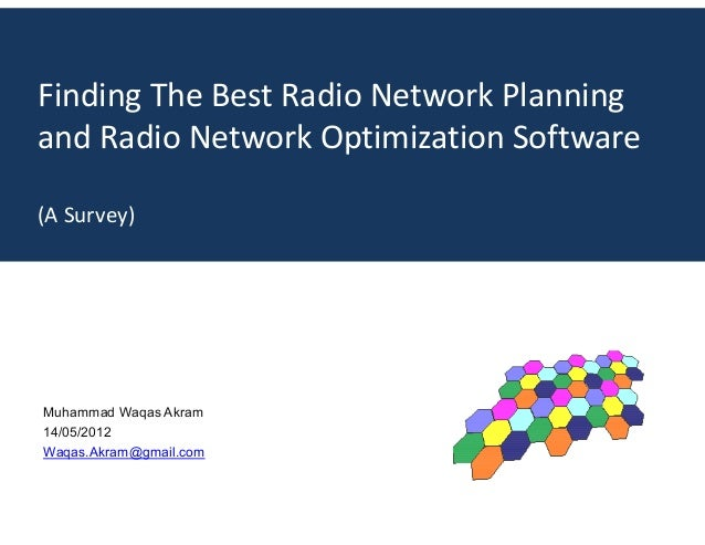 Finding The Best Radio Network Planning and Radio Network Optimization Software (A Survey) Muhammad Waqas Akram 14/05/2012...