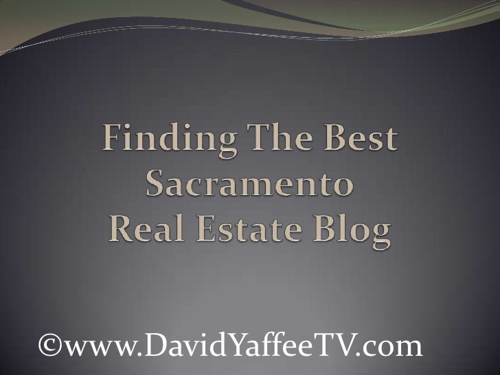 Finding The Best Sacramento Real Estate Blog<br />©www.DavidYaffeeTV.com<br />