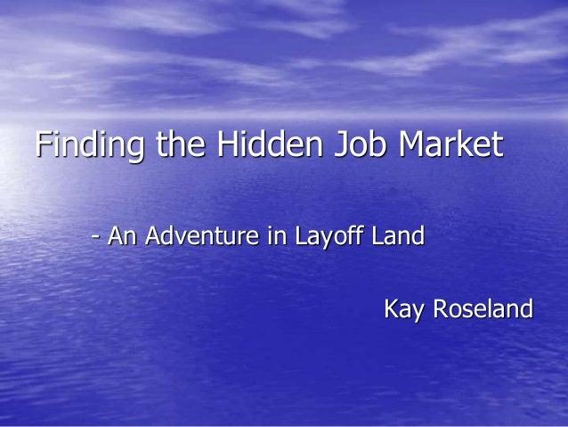 Finding the Hidden Job Market - An Adventure in Layoff Land Kay Roseland