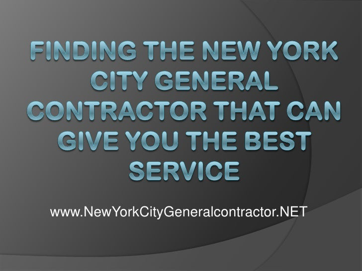 Finding The New York City General Contractor That Can Give You The Best Service<br />www.NewYorkCityGeneralcontractor.NET<...