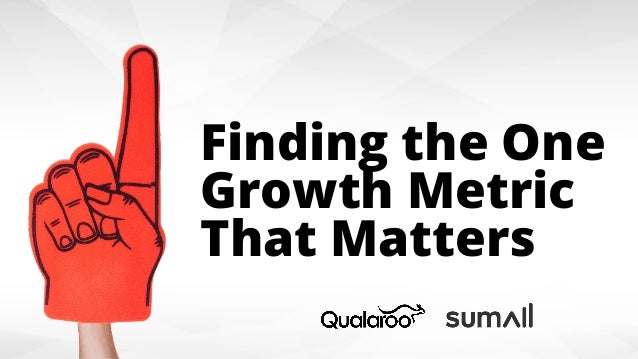 t Turn your content engine into a growth engine.! Finding the One Growth Metric That Matters