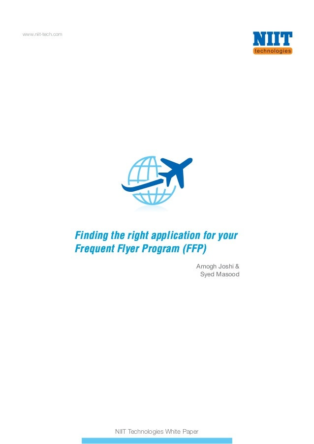 www.niit-tech.com  Finding the right application for your Frequent Flyer Program (FFP) Amogh Joshi & Syed Masood  NIIT Tec...