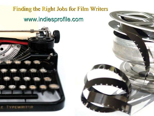 Finding the Right Jobs for Film Writers www.indiesprofile.com