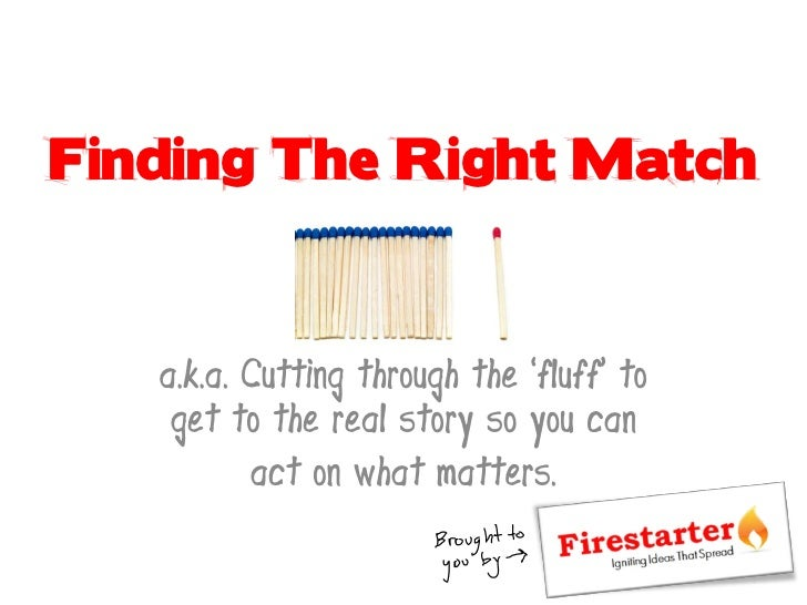 Finding The Right Match      a.k.a. Cutting through the 'fluff' to     get to the real story so you can           act on w...