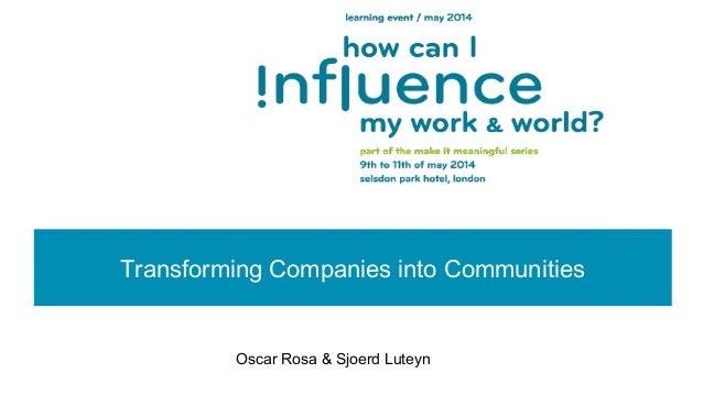 Transforming Companies into Communities Oscar Rosa & Sjoerd LuteynOscar Rosa & Sjoerd Luteyn