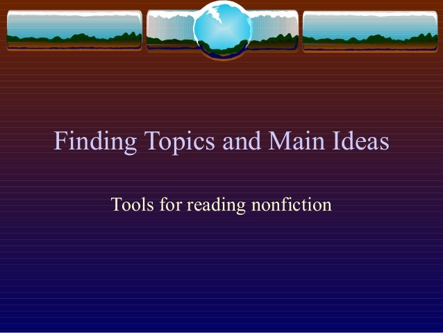 Finding Topics and Main IdeasTools for reading nonfiction