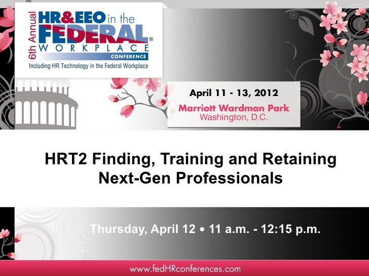 HRT2 Finding, Training and Retaining      Next-Gen Professionals     Thursday, April 12 • 11 a.m. - 12:15 p.m.