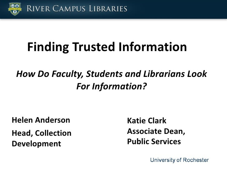 Finding Trusted Information How Do Faculty, Students and Librarians Look For Information? Helen Anderson Head, Collection ...