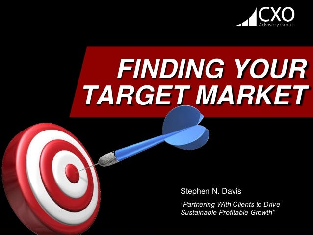 """Stephen N. Davis""""Partnering With Clients to DriveSustainable Profitable Growth""""FINDING YOURTARGET MARKET"""