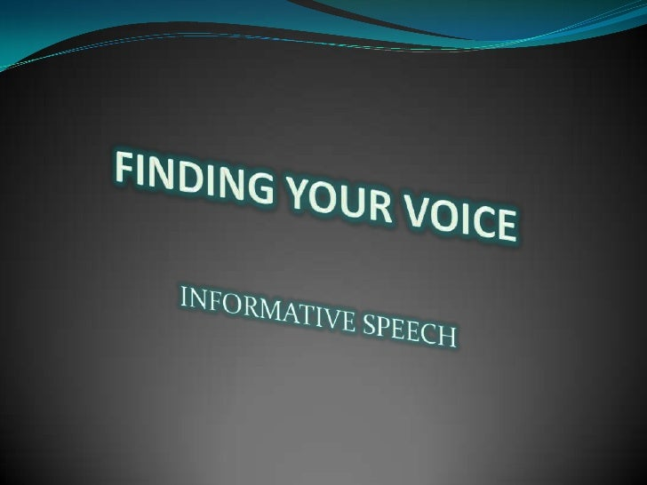 FINDING YOUR VOICE<br />INFORMATIVE SPEECH<br />