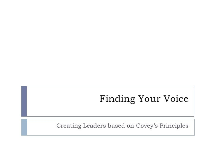 Finding Your Voice<br />Creating Leaders based on Covey's Principles<br />