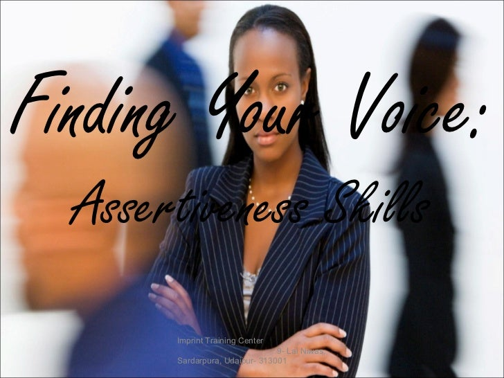 Finding Your Voice: Assertiveness Skills Imprint Training Center  9- Lal Niwas, Sardarpura, Udaipur- 313001  Email: imprin...