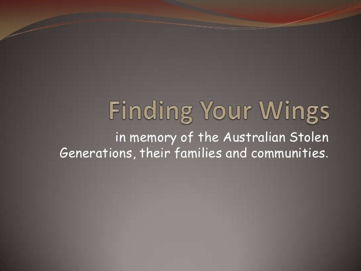in memory of the Australian StolenGenerations, their families and communities.