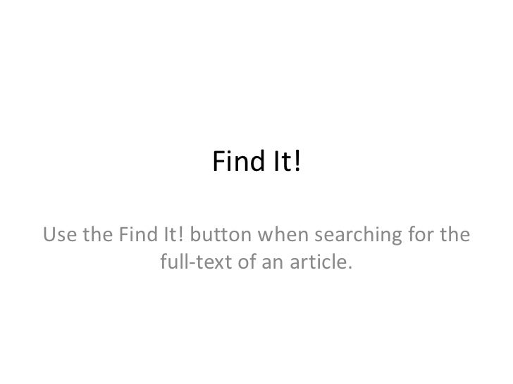 Find It!Use the Find It! button when searching for the            full-text of an article.
