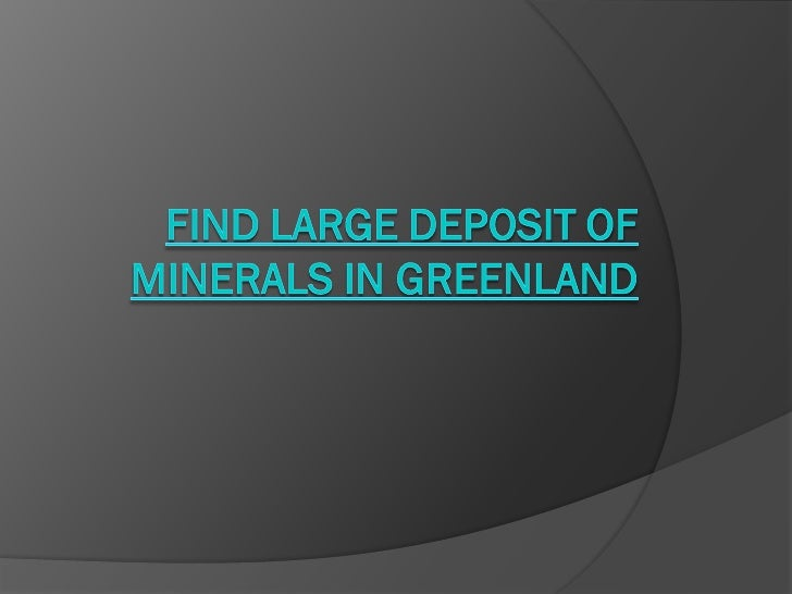 Introduction   Greenland is one the largest sources of    rarest minerals in the world. As a result,    good numbers of c...