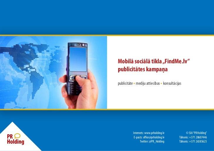 """Mobilā sociālā tīkla """"FindMe.lv""""publicitātes kampaņapublicitāte • mediju attiecības • konsultācijas           Internets: w..."""